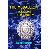 The Medallion: Book One - The Prophecy ~ Sunni Morris