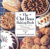 The Oat Bran Baking Book: 85 Delicious, Low-Fat, Low-Cholesterol Recipes (0809242893) by Baggett, Nancy