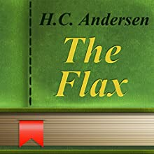 The Flax (Annotated) (       UNABRIDGED) by Hans Christian Andersen Narrated by Anastasia Bertollo