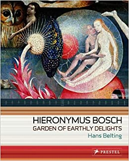 Hieronymus Bosch Garden Of Earthly Delights Hans Belting 9783791333205 Books