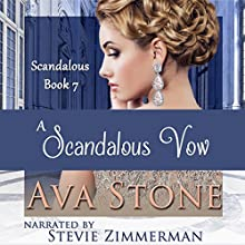 A Scandalous Vow: Scandalous Series, Book 7 Audiobook by Ava Stone Narrated by Stevie Zimmerman