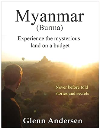 Myanmar ( Burma ) Experience the mysterious land on a Budget: Myanmar Travel Guide : Never Before Told Stories and Secrets