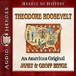 Theodore Roosevelt: An American Original: Heroes of History | Janet Benge,Geoff Benge