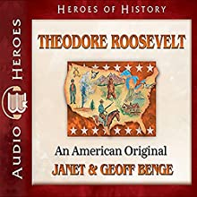 Theodore Roosevelt: An American Original: Heroes of History (       UNABRIDGED) by Janet Benge, Geoff Benge Narrated by Tim Gregory