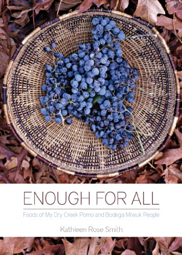 Enough for All: Foods of My Dry Creek Pomo and Bodega Miwuk People PDF