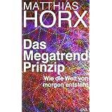 """Das Megatrend-Prinzip: Wie die Welt von morgen entstehtvon """"Matthias Horx"""""""