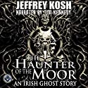 The Haunter of the Moor: An Irish Ghost Story Audiobook by Jeffrey Kosh Narrated by Timothy Kennedy