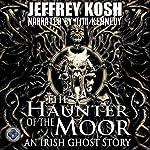 The Haunter of the Moor: An Irish Ghost Story | Jeffrey Kosh