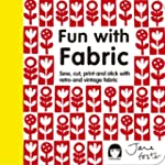 Fun With Fabric: Sew, Cut, Print and...