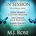 In Session: Dr. Morgan Snow with Steve Berry's Cotton Malone, Lee Child's Jack Reacher & Barry Eisler's John Rain Audiobook by M. J. Rose Narrated by Natalie Ross, Phil Gigante, Scott Brick, Barry Eisler, Dick Hill