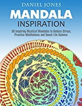 Mandala Inspiration: 30 Inspiring Mystical Mandalas To Reduce Stress, Practice Mindfulness And Reach Life Balance (mandala Coloring Book, Mandala Art, Adult Coloring)