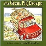 Great Pig Escape (Unabridged)   Eileen Christelow