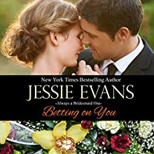 Betting On You: Always a Bridesmaid, Book 1 (       UNABRIDGED) by Jessie Evans Narrated by Piper Goodeve