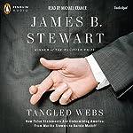 Tangled Webs: How False Statements are Undermining America: From Martha Stewart to Bernie Madoff | James B. Stewart