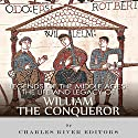 Legends of the Middle Ages: The Life and Legacy of William the Conqueror Audiobook by  Charles River Editors Narrated by Jack Chekijian