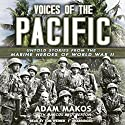Voices of the Pacific: Untold Stories from the Marine Heroes of World War II (       UNABRIDGED) by Adam Makos Narrated by Tom Weiner