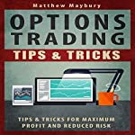 Options Trading: Tips & Tricks for Maximum Profit and Reduced Risk | Matthew Maybury