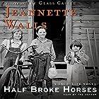 Half Broke Horses: A True-Life Novel Hörbuch von Jeannette Walls Gesprochen von: Jeannette Walls