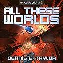 All These Worlds: Bobiverse, Book 3 Hörbuch von Dennis E. Taylor Gesprochen von: Ray Porter