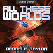 All These Worlds: Bobiverse, Book 3 | [Dennis E. Taylor]
