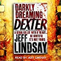 Darkly Dreaming Dexter: Dexter Book 1 (       UNABRIDGED) by Jeff Lindsay Narrated by Jeff Lindsay