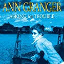 Asking for Trouble (       UNABRIDGED) by Ann Granger Narrated by Kim Hicks