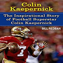 Colin Kaepernick: The Inspirational Story of Football Superstar Colin Kaepernick (       UNABRIDGED) by Bill Redban Narrated by Michael Pauley