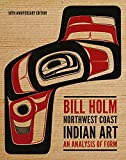 NORTHWEST COAST INDIAN ART (Native Art of the Pacific Northwest: A Bill Holm Center)