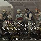 The Sepoy Rebellion of 1857: The History and Legacy of the Indian Rebellion Against the British East India Company Hörbuch von  Charles River Editors Gesprochen von: Scott Clem
