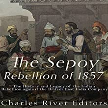 The Sepoy Rebellion of 1857: The History and Legacy of the Indian Rebellion Against the British East India Company Audiobook by  Charles River Editors Narrated by Scott Clem