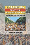 img - for Catalonia Since the Spanish Civil War: Reconstructing the Nation (The Canada Blanch/Sussex Academic Studies on Contemporary Spain) book / textbook / text book