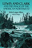 Lewis and Clark and the Image of the American Northwest (0486269140) by Allen, John Logan