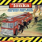 Tonka: Working Hard with the Busy Fire Truck (059046602X) by Jordan Horowitz
