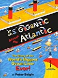 """S.S."" GIGANTIC ACROSS THE ATLANTIC: The Story of the World"