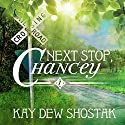 Next Stop, Chancey: Chancey Books, Book 1 Audiobook by Kay Dew Shostak Narrated by Suzanne Barbetta