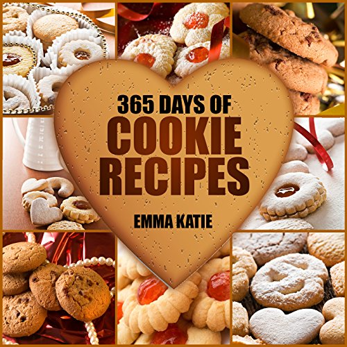 Cookies: 365 Days of Cookie Recipes (Cookie Cookbook, Cookie Recipe Book, Desserts, Sugar Cookie Recipe, Easy Baking Cookies, Top Delicious Thanksgiving, Christmas, Holiday Cookies) by Emma Katie