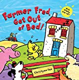 Farmer Fred,Get Out of Bed!
