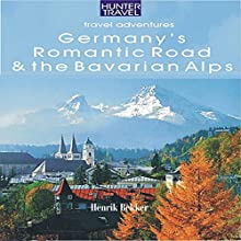 Germany's Romantic Road & Bavarian Alps: Adventure Guides (       UNABRIDGED) by Henrik Bekker Narrated by Adrienne Ellis