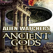 Alien Watchers: Ancient Gods  by Warren Croyle Narrated by Paul Hughes
