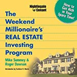 The Weekend Millionaire's Real Estate Investing Program: How to Get Rich in Your Spare Time | Roger Dawson,Mike Summey