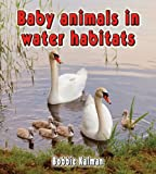 img - for Baby Animals in Water Habitats (Habitats of Baby Animals (Paperback)) book / textbook / text book