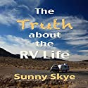The Truth about the RV Life Audiobook by Sunny Skye Narrated by Richard Henzel