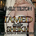 Tamed by the Sheikh: The Institute Series, Book 11 Audiobook by Emily Tilton Narrated by Cliff Bergen