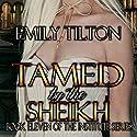 Tamed by the Sheikh: The Institute Series, Book 11 Hörbuch von Emily Tilton Gesprochen von: Cliff Bergen
