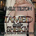 Tamed by the Sheikh: The Institute Series, Book 11 | Emily Tilton