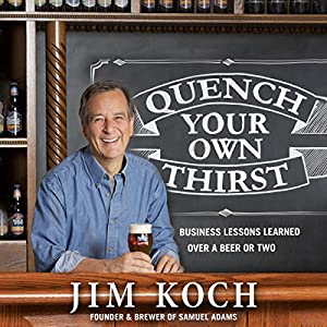 Quench Your Own Thirst: Business Lessons Learned over a Beer or Two Audiobook
