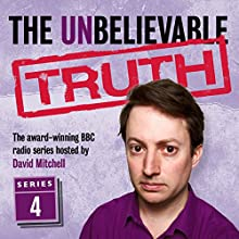 The Unbelievable Truth, Series 4 Radio/TV Program by Jon Naismith, Graeme Garden Narrated by David Mitchell