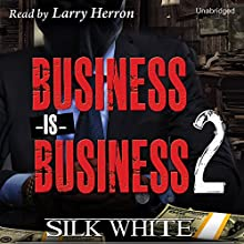 Business Is Business, Book 2 Audiobook by Silk White Narrated by Larry Herron