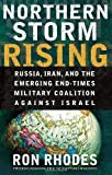Northern Storm Rising: Russia, Iran, and the Emerging End-Times Military Coalition Against Israel (0736921745) by Rhodes, Ron