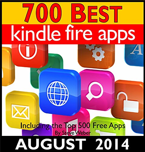 Steve Weber - 700 Best Kindle Fire Apps: Including the Top 500+ Free Apps!